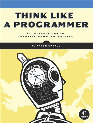 Cover: Think Like a Programmer: An Introduction to Creative Problem Solving