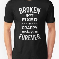 Broken Gets Fixed Crappy Stays Forever - White Design