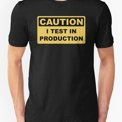 I Test in Production - Funny Developer Caution Sign Design