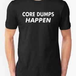 Core Dumps Happen White Pun Design For Computer Sysadmins