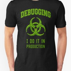 DEBUGGING I do it in production - Programmer Humor