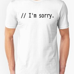 // I'm sorry. - Remorseful Comment in Source Code - Black Text Design