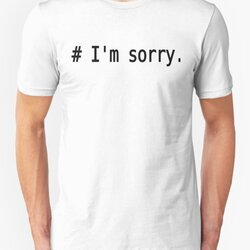 # I'm sorry. - Remorseful Comment in Source Code - Black Text Design