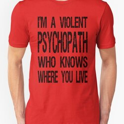 I'm a Violent Psychopath Who Knows Where You Live - Quote