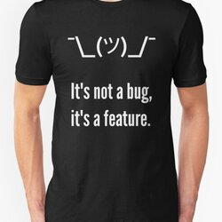 Shrug It's not a bug, it's a feature. White Text Programmer Excuse Design