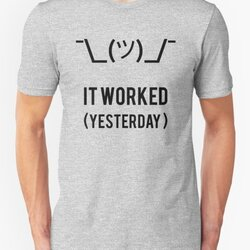 It Worked Yesterday - Black Text Programmer Excuse Design