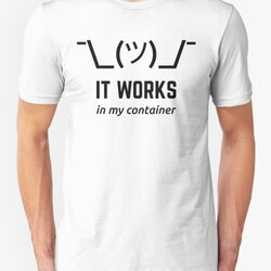 It Works In My Container Funny Developer Design Black