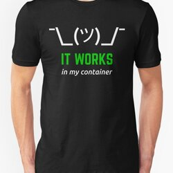 It Works In My Container Funny Developer Design White/Green