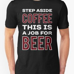 STEP ASIDE COFFEE THIS IS A JOB FOR BEER - Funny Beer Drinker Design