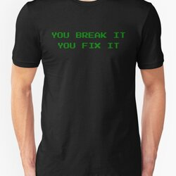 You Break It You Fix It - Green Retro Arcade Text Design