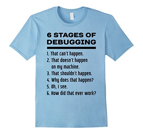 6 Stages of Debugging Funny Computer Programmer T-Shirt BLK Baby Blue