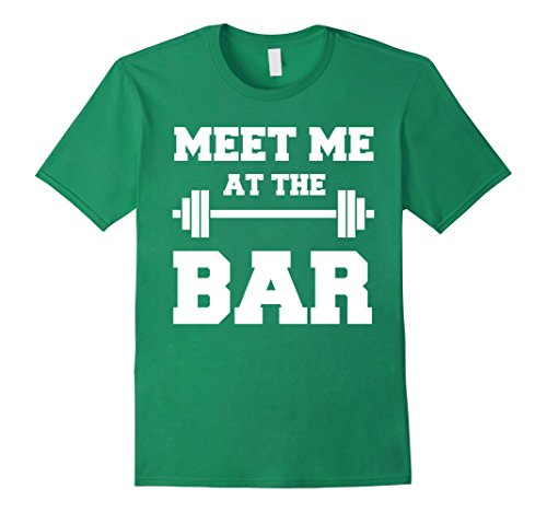 MEET ME AT THE BAR Cool Pun Gym T-Shirt for Weight Lifters Kelly Green