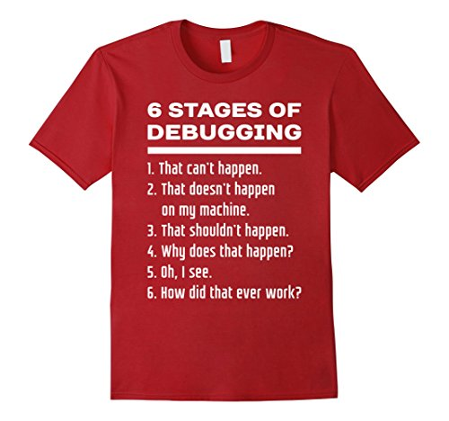 6 Stages of Debugging Funny Computer Programmer T-Shirt WHT Cranberry